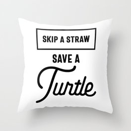 Skip A Straw Save A Turtle Gift Save The Turtles  Throw Pillow