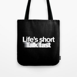 Life's Short, Talk Fast Tote Bag