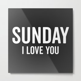 Sunday Love Funny Quote Metal Print