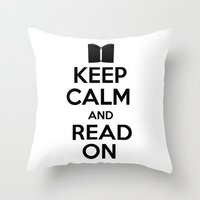 keep calm Throw Pillows featuring Keep Calm by bookwormboutique