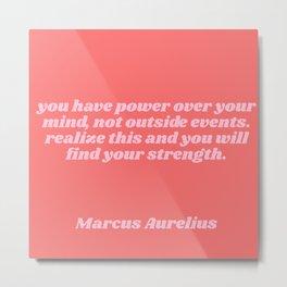 you have power - aurelius quote Metal Print