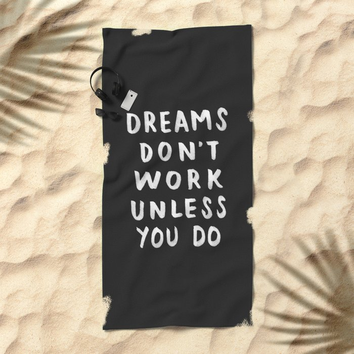 Dreams Don't Work Unless You Do - Black & White Typography 01 Beach Towel