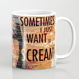 Sometimes I Just Want To Scream Coffee Mug
