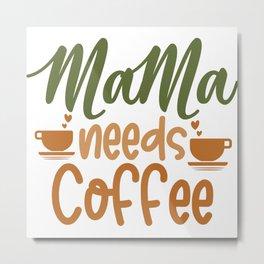 Mama needs coffee quote gift Metal Print