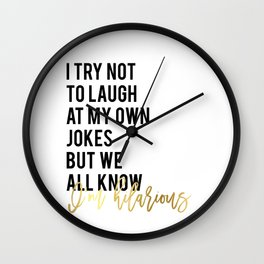 "Funny Wall Art ""I try not to laugh at my own jokes but we all know I'm hilarious"" funny wall art pri Wall Clock"
