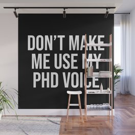 Don't Make Me Use My PHD Voice, Funny Saying Wall Mural