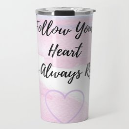 Follow your heart, its always right Travel Mug