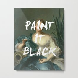 PAINT IT BLACK PRINT Metal Print