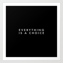 Everything is a Choice Minimalist Typography Art Print