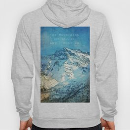 Adventure. The mountains are calling, and I must go. John Muir. Hoody