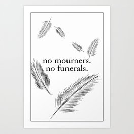 """""""No Mourners, No Funerals"""" - Six of Crows Art Print"""
