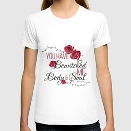 You have Bewitched me Body & Soul T-shirt
