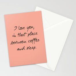 I love you, between coffee, sleep, romantic handwritten quote, humor sentence for free woman and man Stationery Cards