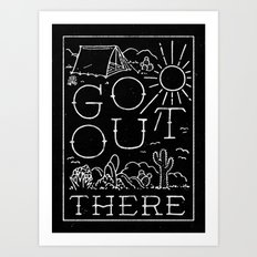 GO OUT THERE (BW) Art Print