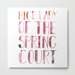 High Lady of the Spring Court Metal Print