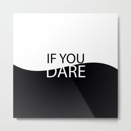 If you dare Metal Print