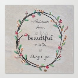 Autumn shows us how beautiful it is to let things go quote Canvas Print