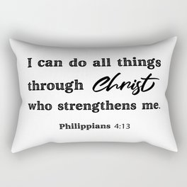 I can do all things through Christ who strengthens me. Philippians 4:13 Rectangular Pillow