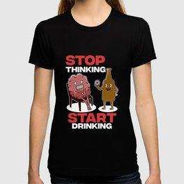 Stop thinking, start drinking T-shirt