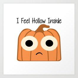 I Feel Hollow Inside Art Print
