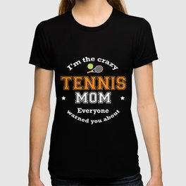 I'm The Crazy Tennis Mom Everyone Warned You About Funny Sport Mommy Shirt T-shirt