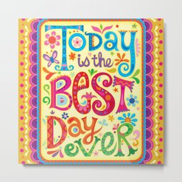 Today is the best day ever Metal Print