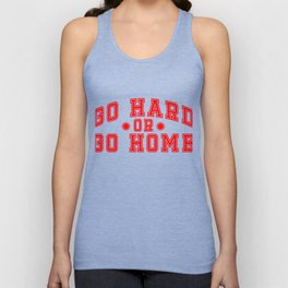 """Are You A Hard Working Person? A Perfect Tee For You Saying """"Go Hard Or Go Home"""" Strong House Unisex Tank Top"""