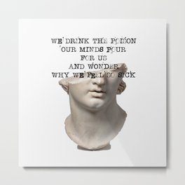 Dark Academia | We Drink The Poison Our Minds Pour For Us | Greek Statue Study Light  Metal Print