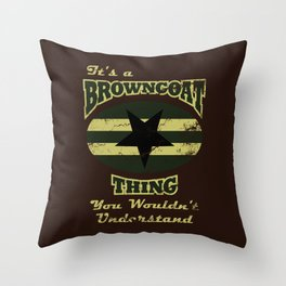 It's  Browncoat Thing... Throw Pillow