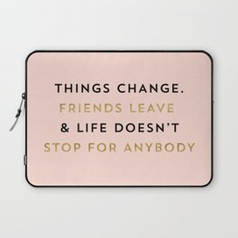 Things change. Friends leave & life doesn't stop for anybody Laptop Sleeve