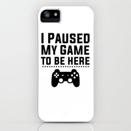 I PAUSED MY GAME TO BE HERE black iPhone Case