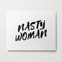 Nasty Woman II Metal Print