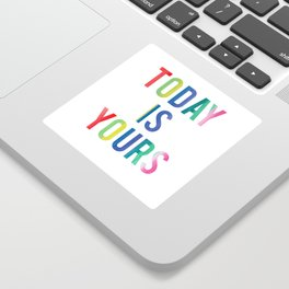 Today Is Yours Sticker