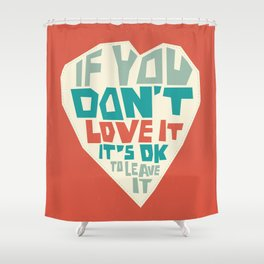 If you don't love it, it's Ok to leave it Shower Curtain