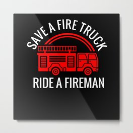 Save a firetruck ride a fireman Metal Print