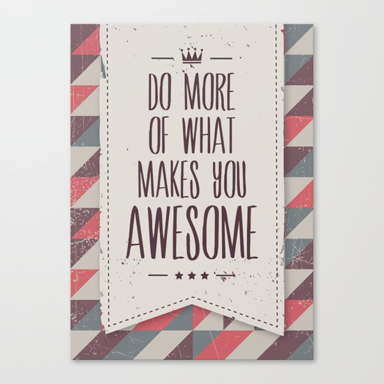 do more of what makes you awesome Canvas Print