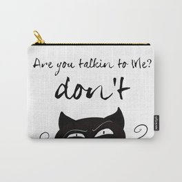 'Are you talking to me? Don't' Carry-All Pouch