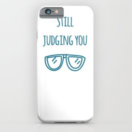 Still judging you with my Sunglasses iPhone Case