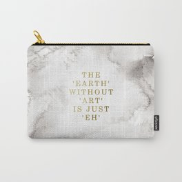 The earth without art is just 'eh' Carry-All Pouch