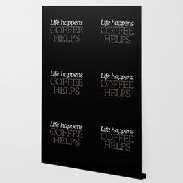 Life Happens, Coffee Helps Wallpaper