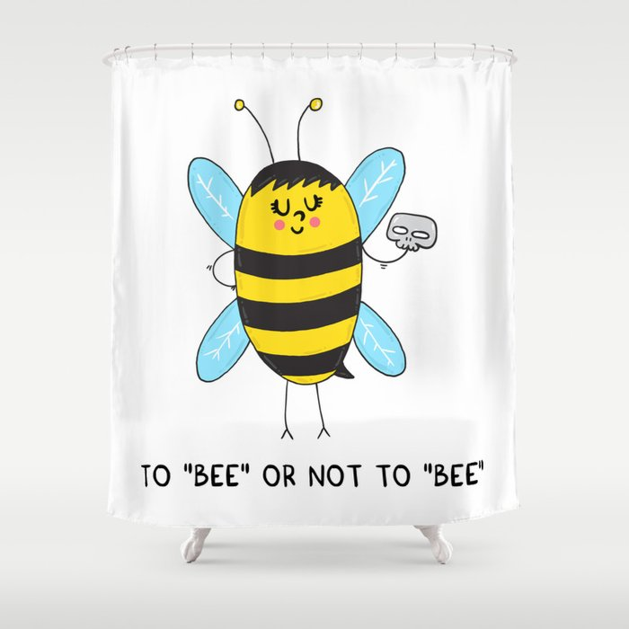 To BEE Or Not Shower Curtain By Adrianserghie