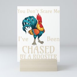 You Don't Scare Me I've Been Chased By A Rooster Funny Farm design Mini Art Print