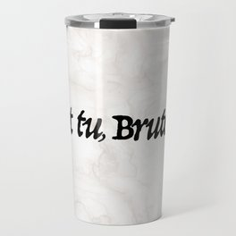 """Et tu, Brute?"" Julius Caesar's Last Words Travel Mug"