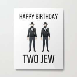 Happy Birthday Two Jew - Humor Funny Jewish Art Metal Print