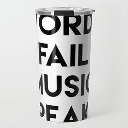 WHERE WORDS FAIL MUSIC SPEAKS - music quote Travel Mug