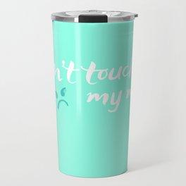 Don't touch my mug Travel Mug