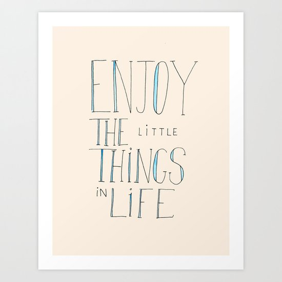 Enjoy the little things in life Art Print