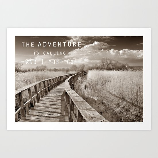 The adventure is calling, and I must go Art Print