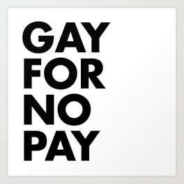 GAY FOR NO PAY Art Print
