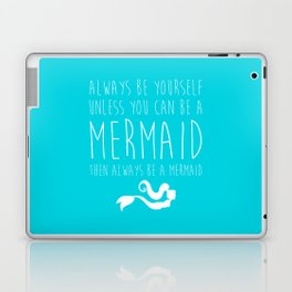 Always Be A Mermaid Funny Quote Laptop & iPad Skin